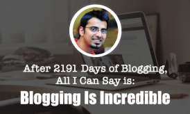"After 2191 Days of Blogging, All I Can Say is: ""Blogging Is Incredible!"""