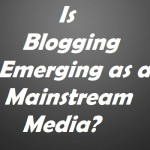 How Blogging Is Emerging As A Mainstream Media for Brands?