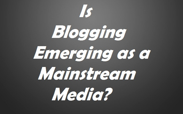Blogging as a Mainstream Media