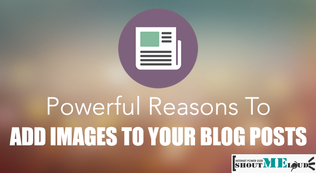 5 Powerful Reasons To Add Images To Your Blog Posts