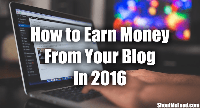 How to Earn Money From Your Blog in 2016