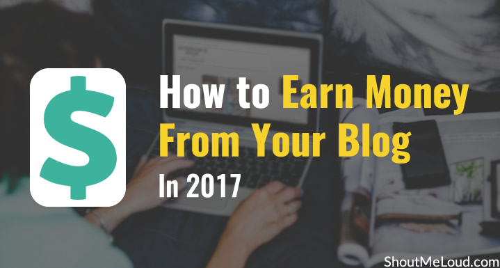 How To Earn Money From Your Blog in 2017