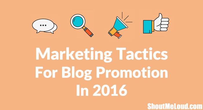 6 Marketing Tactics You Must Follow to Promote Your Blog in 2016