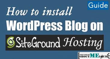 Installing WordPress Blog on SiteGround Hosting- Complete Guide