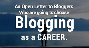 An Open Letter to Bloggers Who are going to choose Blogging as a Career