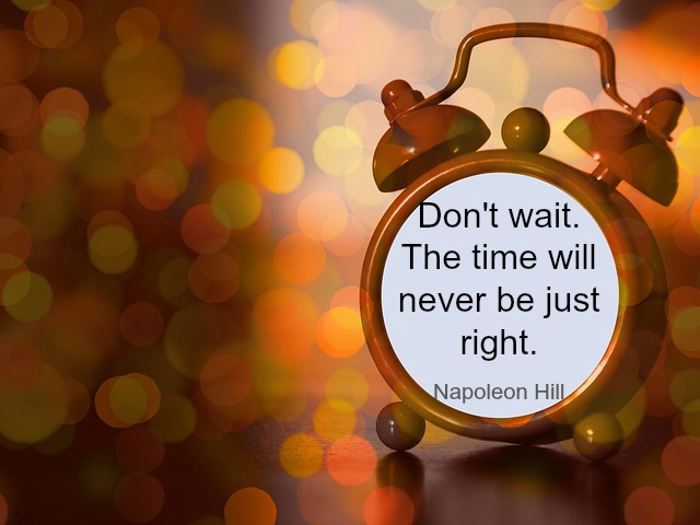 Don't wait for the right moment