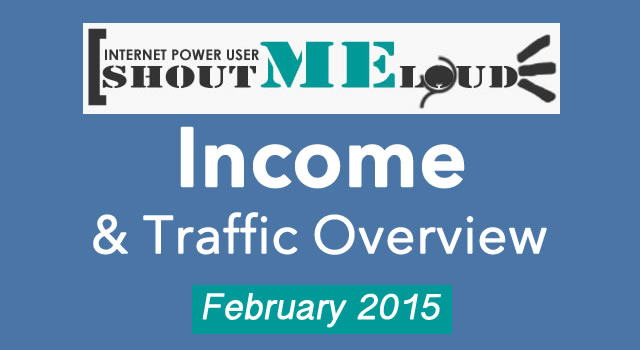 [Exclusive] ShoutMeLoud February 2015 Income & Traffic Report