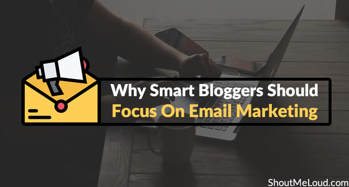 Why Smart Bloggers Should Focus On Email Marketing – Examples