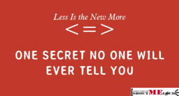 Less Is the New More – One Secret No One Will Ever Tell You
