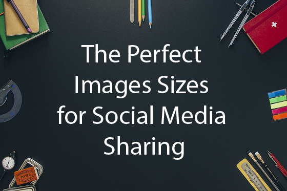 The Perfect Image Sizes for Social Media Sharing