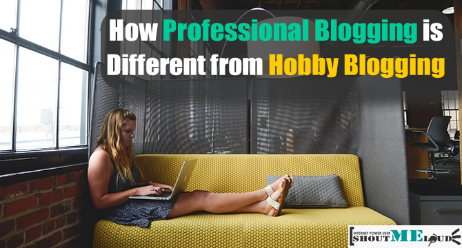 How Professional Blogging is Different from Hobby Blogging