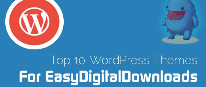 Top 10 WordPress Themes For EasyDigitalDownloads