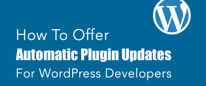 How To Offer Automatic Plugin Updates [WordPress Developers]