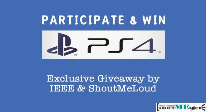 Participate & Win PlayStation 4 – Exclusive Giveaway by IEEE & ShoutMeLoud