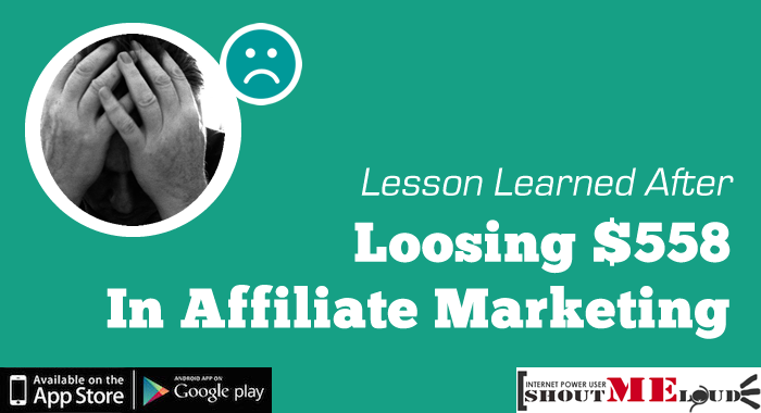 How an Honest Affiliate Mistake Cost Me $558 & TakeAway For You
