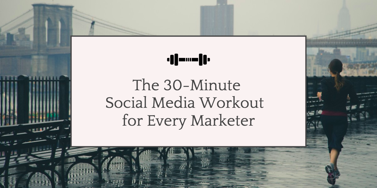 The 30-minute social media worjout for every marketer