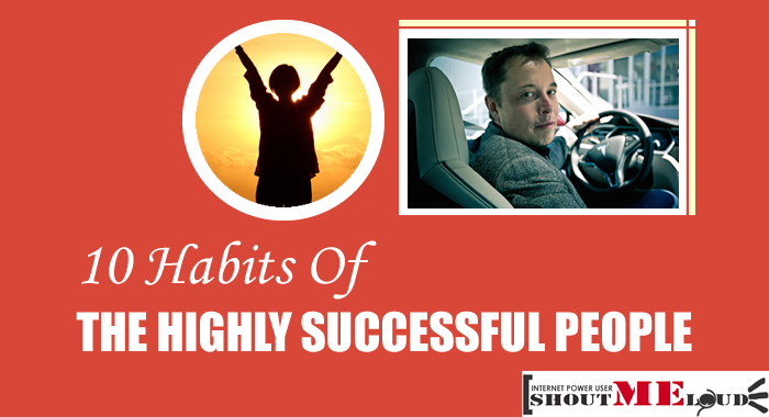 10 Habits Of The Highly Successful People