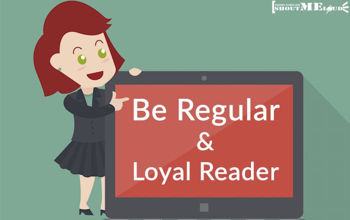 Be Regular And Loyal Reader