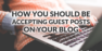 How You Should Be Accepting Guest Posts On Your Blog