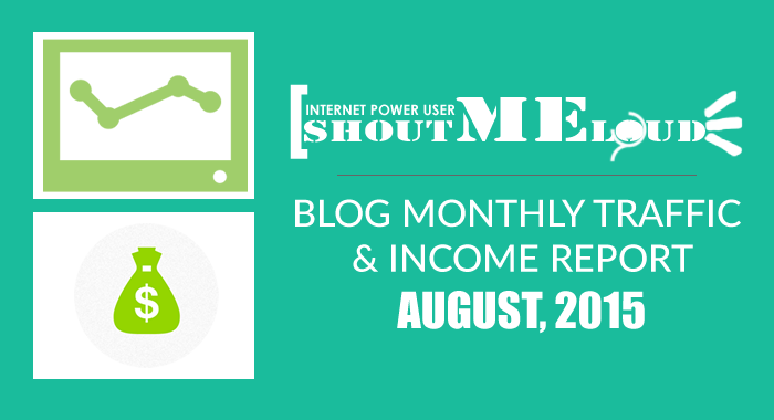 ShoutMeLoud Monthly Traffic & Income Report- August 2015