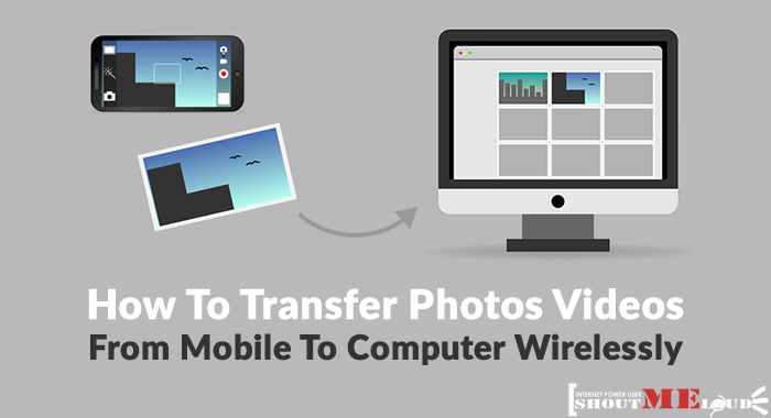 Wirelessly Transfer Photos Videos From Mobile to Computer