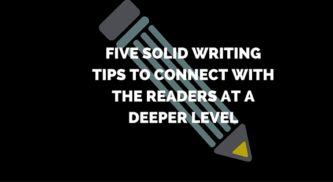 Five Writing Tips to Connect With the Readers at a Deeper Level
