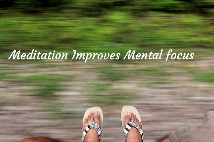 Meditation improves mental focus
