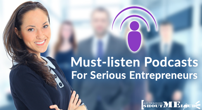 Must Listen Podcasts for Entrepreneurs