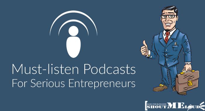 13 Must-listen Podcasts for Serious Entrepreneurs