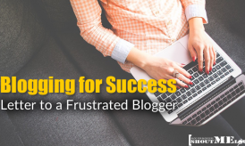 Blogging for Success: My Letter to a Frustrated Blogger
