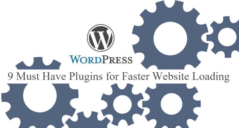 9 Must Have Plugins for Faster Loading WordPress Blog