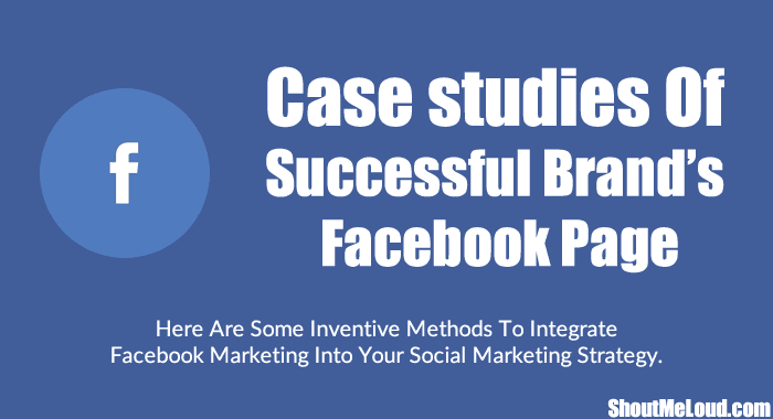 5 Successful Brand Facebook Page Case studies- Not To Be Missed