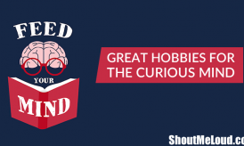 10 Hobbies Worth Pursuing for Your Curious Mind