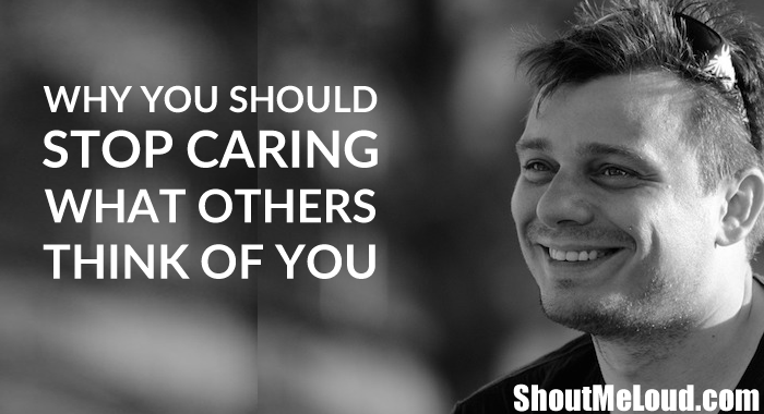 Stop Caring What Others Think of You