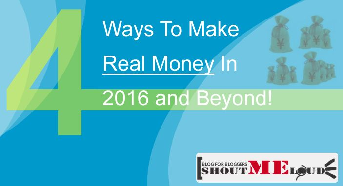 4 Proven Ways To Make Real Money Online In 2016 and Beyond!