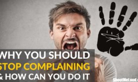 6 Reasons Why You Should Stop Complaining & How Can You Do It