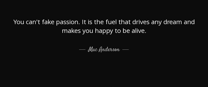 You can't fake passion