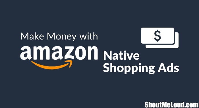 Make Money with Amazon Native Shopping Ads