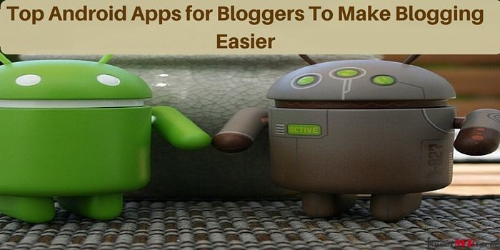 Top Android Apps for Bloggers To Make Blogging Easier