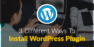 3 Different Ways To Install WordPress Plugin (Beginner's Guide With Pictures)
