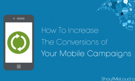How To Increase The Conversions of Your Mobile Campaigns