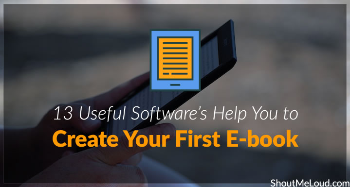 13 Useful Software's Help You to Create Your First E-book