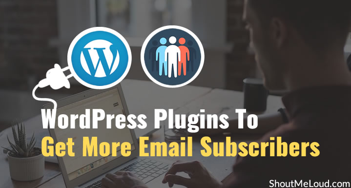 Top 6 WordPress Plugins To Get More Email Subscribers