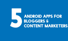 5 Essential Android Apps For Every Blogger & Content Marketer