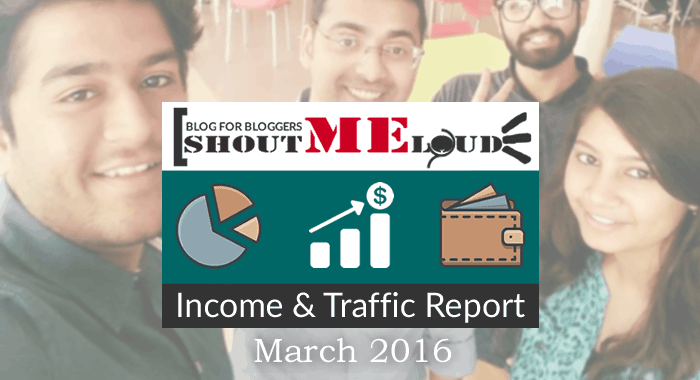 ShoutMeLoud March 2016 Income and Traffic Report