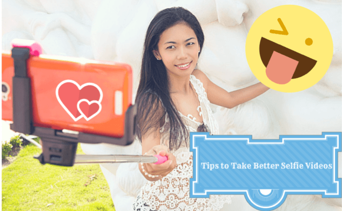 Tips to Take Better Selfie Videos