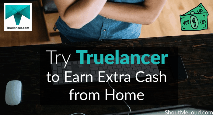 Have You tried Truelancer to Earn Extra Cash from Home? (Legitimate)