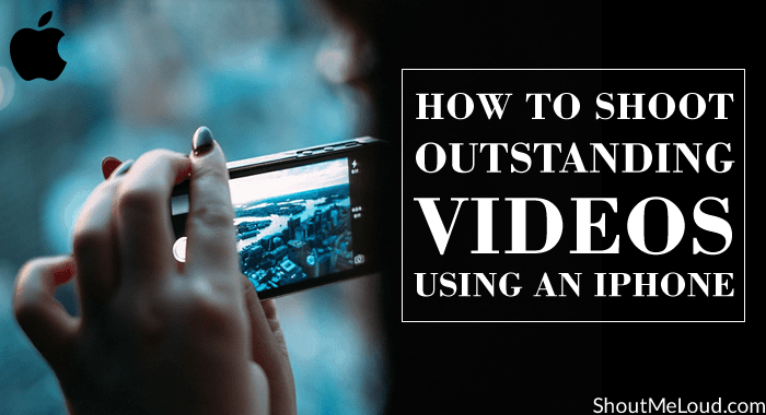 How To Shoot Outstanding Videos Using an iPhone [Must Know]