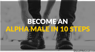 How Can You Become an Alpha Male in 10 Steps?