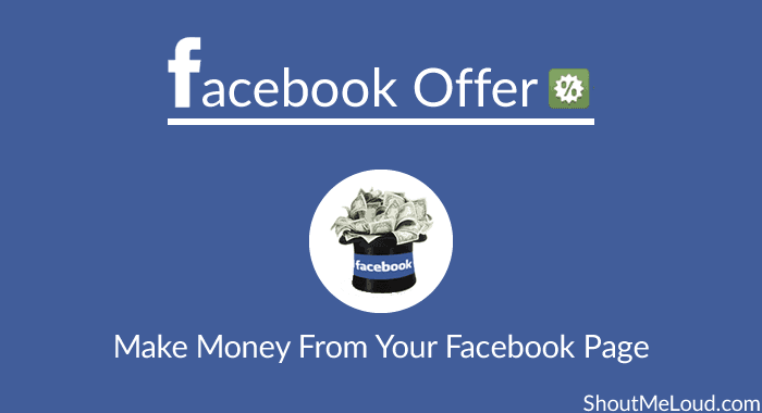 Facebook Offer: Smart Way To Make Money From Your Facebook Page